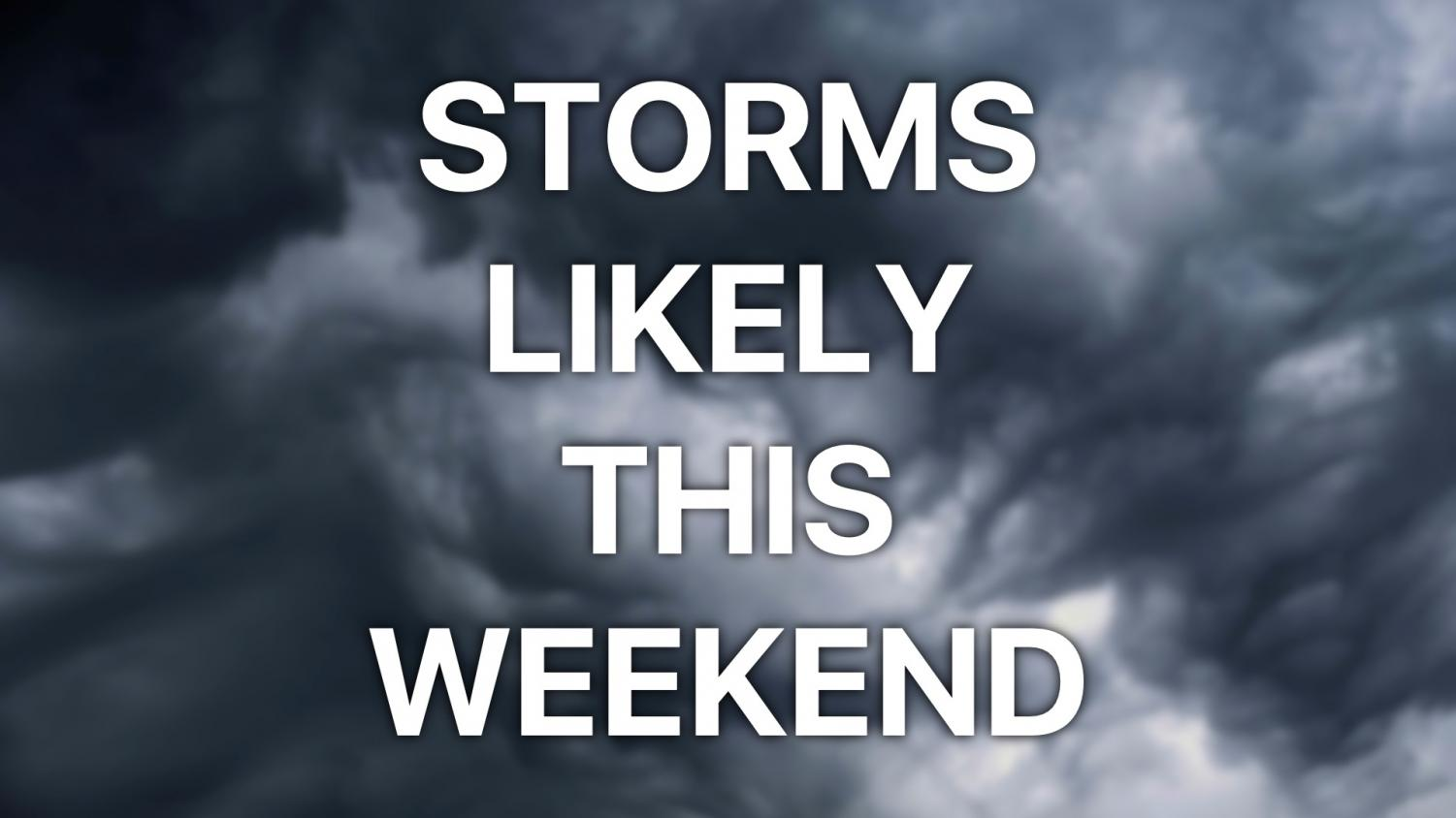 Storms likely this weekend