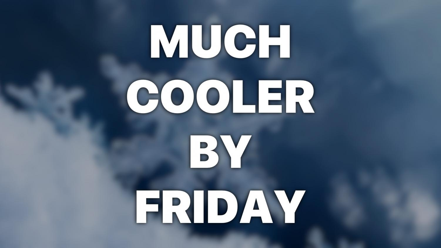 Much cooler by Friday